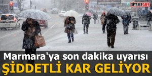 Marmara'ya son dakika uyarısı Şiddetli kar geliyor