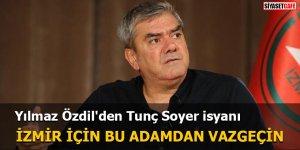 Yılmaz Özdil'den Tunç Soyer isyanı İzmir için bu adamdan vazgeçin