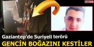 Gaziantep'de Suriyeli terörü Gencin boğazını kestiler