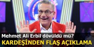 Mehmet Ali Erbil dövüldü mü? Kardeşinden flaş açıklama