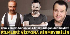 Cem Yılmaz, Şahan ve Yılmaz Erdoğan'dan boykot Filmleri vizyona girmeyebilir