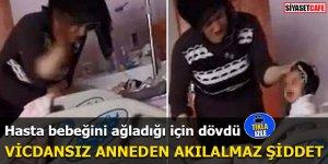 Vicdansız anneden akılalmaz şiddet Hasta bebeğini ağladığı için dövdü
