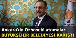 Ankara'da Özhaseki atamaları Büyükşehir Belediyesi karıştı