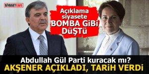 Abdullah Gül Parti Kuracak mı? Akşener açıkladı Tarih Verdi