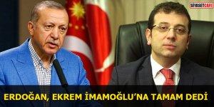 Erdoğan Ekrem İmamoğlu'na tamam dedi