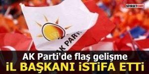 AK Parti'de flaş gelişme: İl Başkanı istifa etti