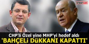 """CHP'li Özel yine MHP'yi hedef aldı: """"Bahçeli dükkanı kapattı"""""""