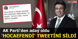 AK Parti'den aday oldu 'Hocaefendi' tweetini sildi