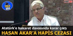 Atatürk'e hakaret davasında karar çıktı Hasan Akar'a hapis cezası