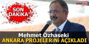 Özhaseki Ankara projelerini açıkladı