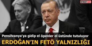 Pensilvanya'ya gidip el öpenler el üstünde tutuluyor Erdoğan'ın FETÖ yalnızlığı