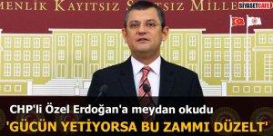 CHP'li Özel Erdoğan'a meydan okudu 'Gücün yetiyorsa bu zammı düzelt'