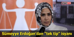 """Sümeyye Erdoğan'dan """"tek tip"""" isyanı"""