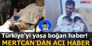 Babası tarafından dövülerek komalık olan Mertcan'dan acı haber