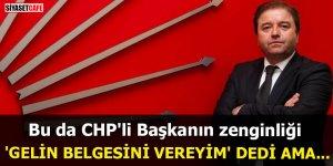 Bu da CHP'li Başkanın zenginliği 'Gelin belgesini vereyim' dedi ama...