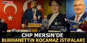 CHP Mersin'de Burhanettin Kocamaz istifaları