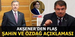 Akşener'den flaş İdris Naim Şahin ve Selçuk Özdağ açıklaması