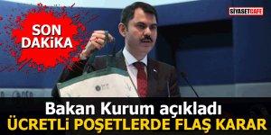Bakan Kurum açıkladı: Ücretli poşetlerde flaş karar