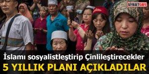 İslamı sosyalistleştirip Çinlileştirecekler 5 yıllık planı açıkladılar