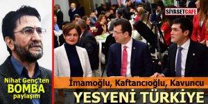 Nihat Genç'ten flaş paylaşım: İmamoğlu, Kaftancıoğu, Kavuncu, işte yesyeni Türkiye