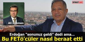 """Erdoğan """"sonunuz geldi"""" dedi ama...! Bu FETÖ'cüler nasıl beraat etti"""