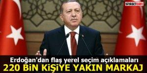 Erdoğan'dan flaş yerel seçim açıklamaları: 220 bin kişiye yakın markaj
