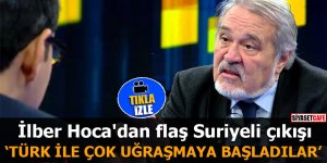 İlber Hoca'dan flaş Suriyeli çıkışı Türk ile çok uğraşmaya başladılar