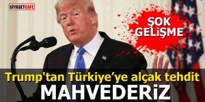 Trump'tan Türkiye'ye alçak tehdit: MAHVEDERİZ