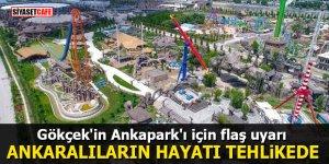 Gökçek'in Ankapark'ı için flaş uyarı: Ankaralıların hayatı tehlikede