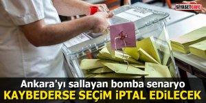 Ankara'yı sallayan bomba senaryo: Kaybederse seçim iptal edilecek