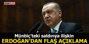 Münbiç'teki saldırıya ilişkin Erdoğan'dan flaş açıklama