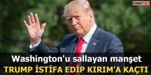 Washington'u sallayan manşet: Trump istifa edip Kırım'a kaçtı