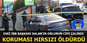 Bedrettin Dalan'ın oğlunun cipi çalındı Koruması hırsızı öldürdü