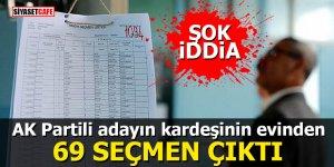 AK Partili adayın kardeşinin evinden 69 seçmen çıktı