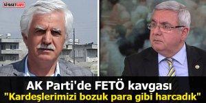 """AK Parti'de FETÖ kavgası: """"Kardeşlerimizi bozuk para gibi harcadık"""""""