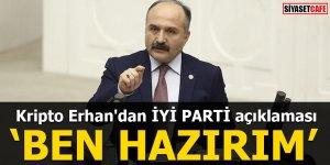 Kripto Erhan'dan İYİ PARTİ açıklaması Ben hazırım