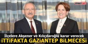İlçelere Akşener ve Kılıçdaroğlu karar verecek: Millet İttifakında Gaziantep bilmecesi
