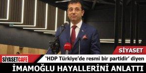 'HDP Türkiye'de resmi bir partidir' diyen İmamoğlu hayallerini anlattı