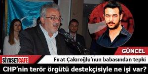 Fırat Çakıroğlu'nun babasından tepki