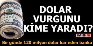Bir günde 120 milyon dolar kar eden banka Dolar vurgunu kime yaradı?