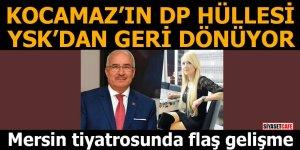 Mersin tiyatrosunda flaş gelişme Kocamaz'ın DP hüllesi YSK'dan geri dönüyor