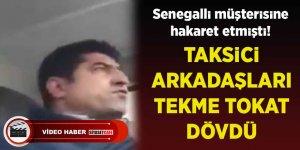 Senegalli müşterisini aşağılayan taksici, meslektaşları tarafından dövüldü