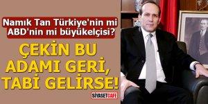 Namık Tan Türkiye'nin mi ABD'nin mi büyükelçisi?