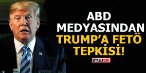 ABD medyasından Trump'a FETÖ tepkisi