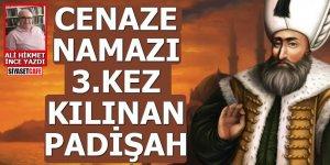 Cenaze namazı 3.kez kılınan padişah