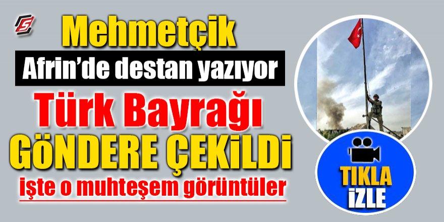 Mehmetçik Afrin'de destan yazıyor! Türk Bayrağı göndere çekildi