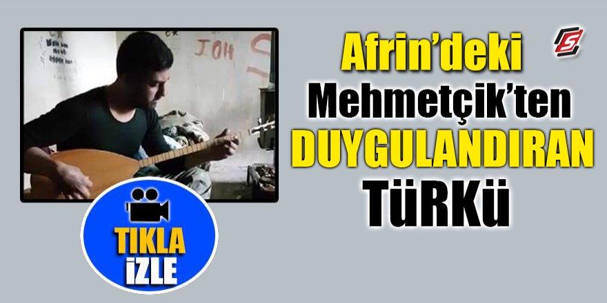 Afrin'deki Mehmetçik'ten duygulandıran türkü