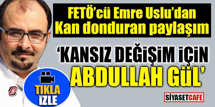 FETÖ'cü Emre Uslu'dan kan donduran paylaşım! 'Kansız değişim için Abdullah Gül'