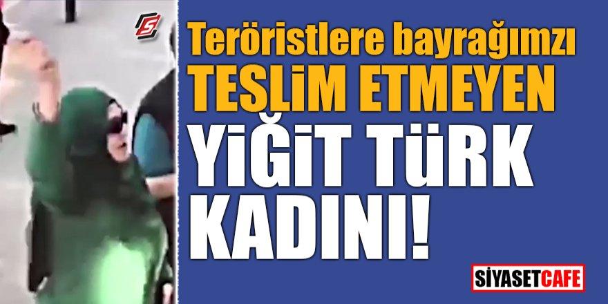 Teröristlere bayrağımızı teslim etmeyen yiğit Türk kadını!