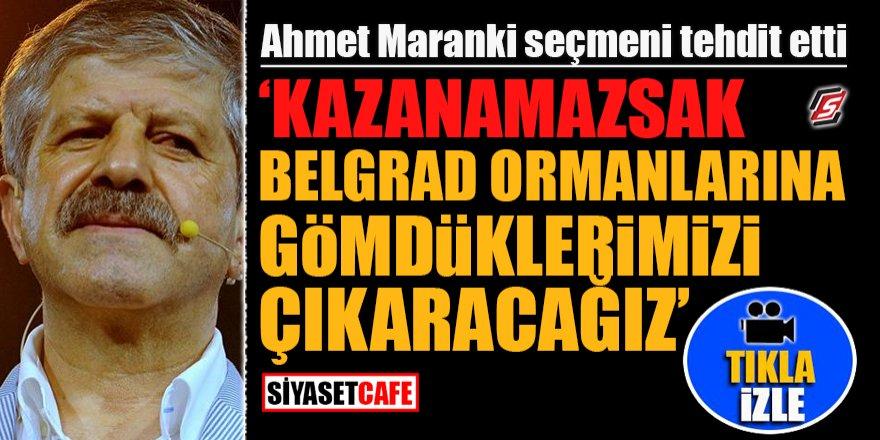 Ahmet Maranki seçmeni tehdit etti!